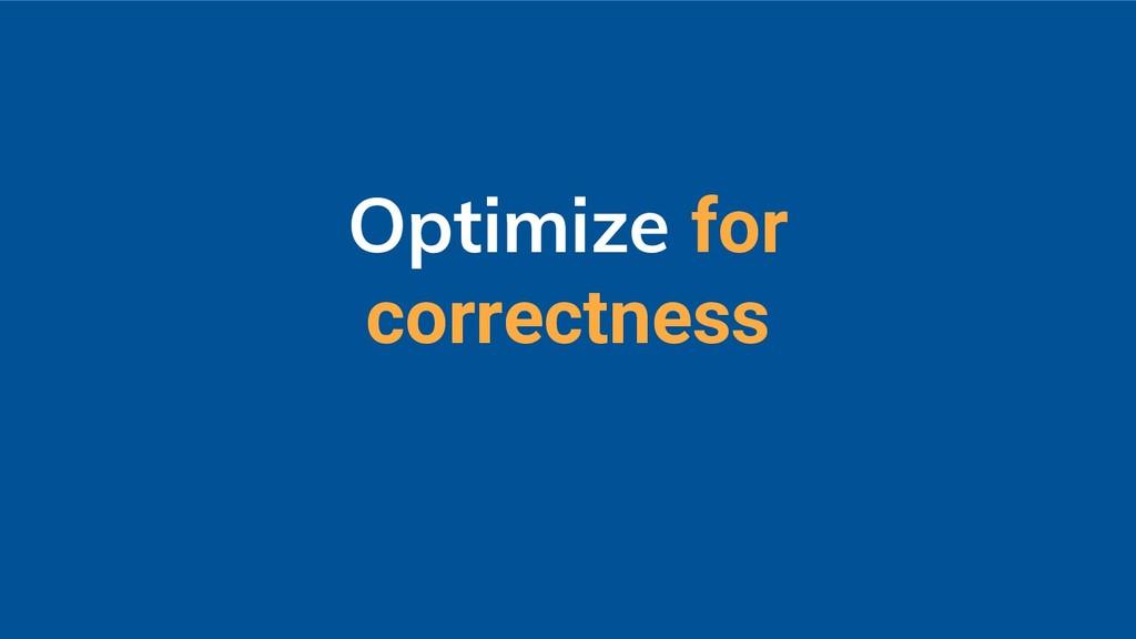 Optimize for correctness