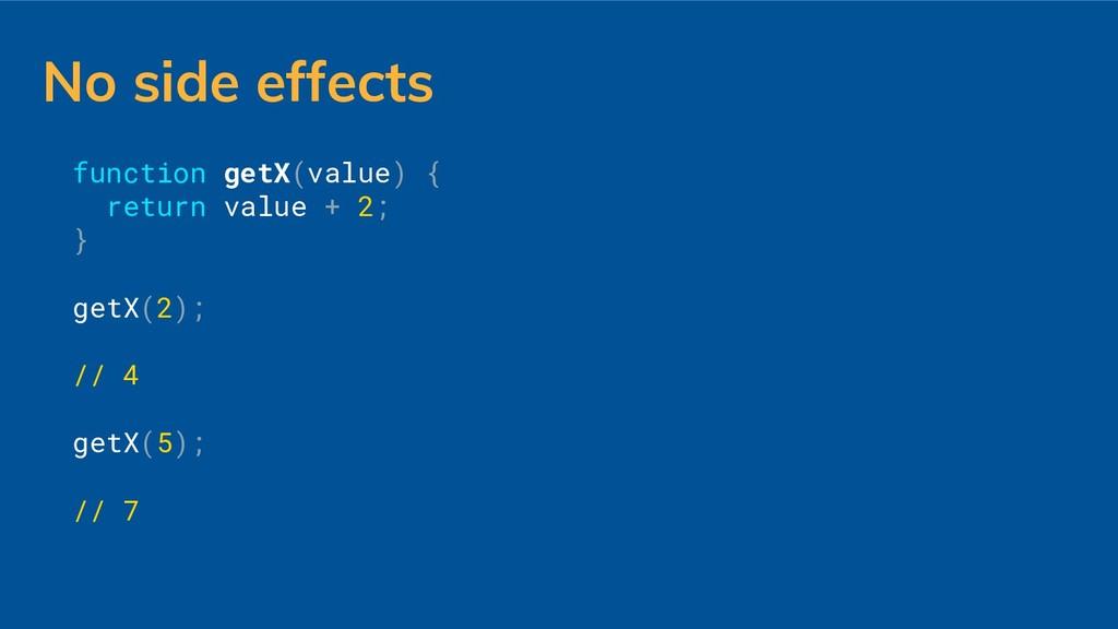 No side effects function getX(value) { return v...