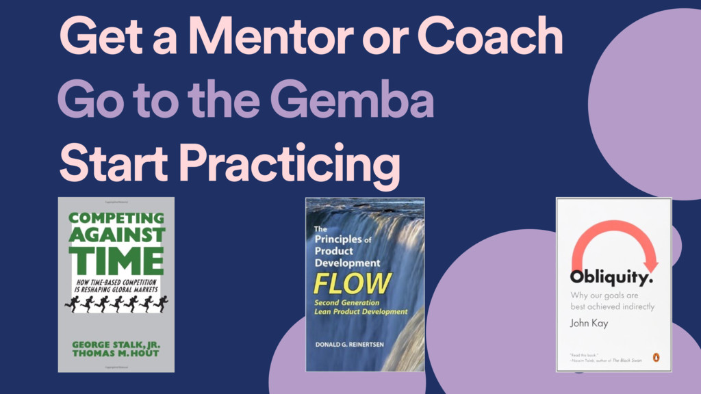 Go to the Gemba Start Practicing Get a Mentor o...