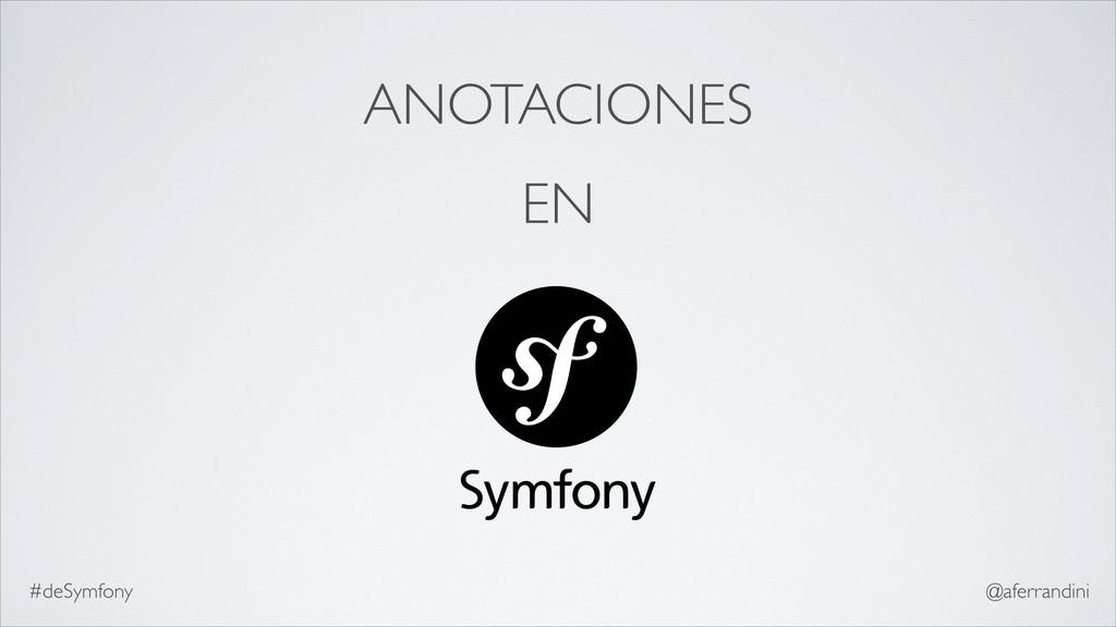 ANOTACIONES EN #deSymfony @aferrandini