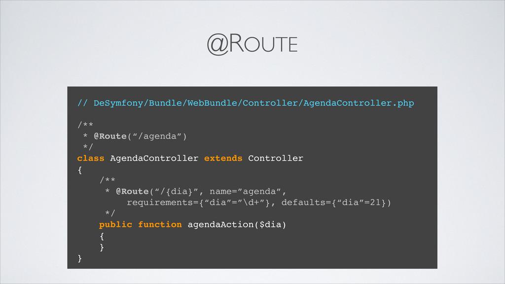 @ROUTE // DeSymfony/Bundle/WebBundle/Controller...
