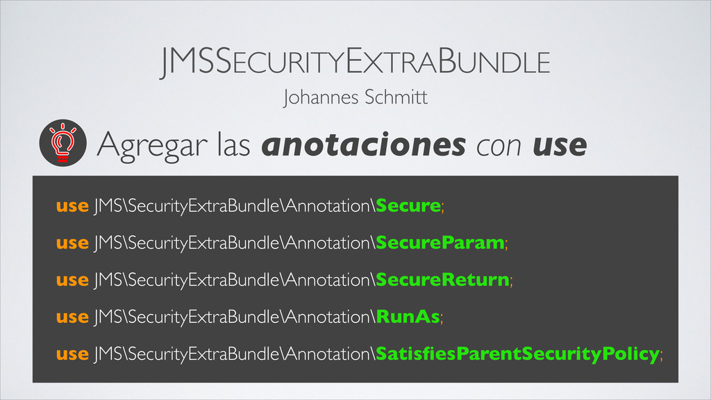 Agregar las anotaciones con use use JMS\Securit...