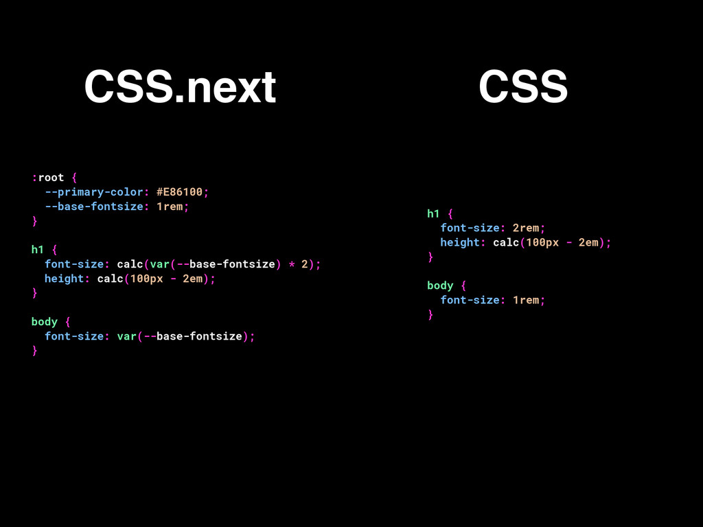 CSS.next CSS :root { --primary-color: #E86100; ...