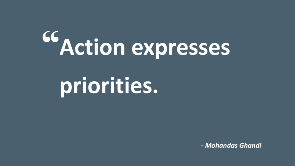 Action expresses priorities. i - Mohandas Ghandi