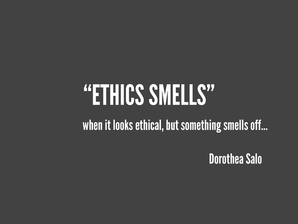 """ETHICS SMELLS"" when it looks ethical, but some..."
