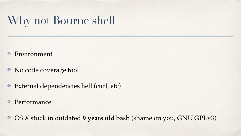 Why not Bourne shell ✤ Environment ✤ No code co...