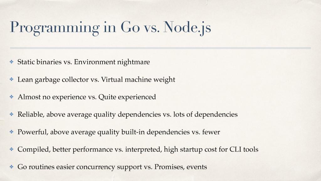 Programming in Go vs. Node.js ✤ Static binaries...