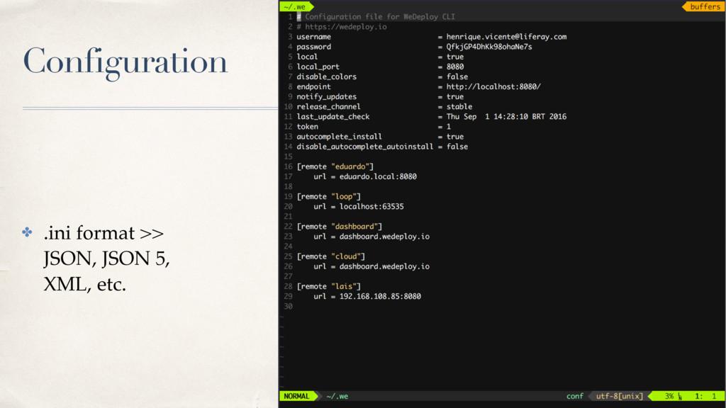 Configuration ✤ .ini format >> JSON, JSON 5, XM...