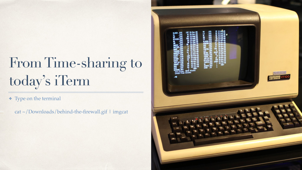 From Time-sharing to today's iTerm ✤ Type on th...