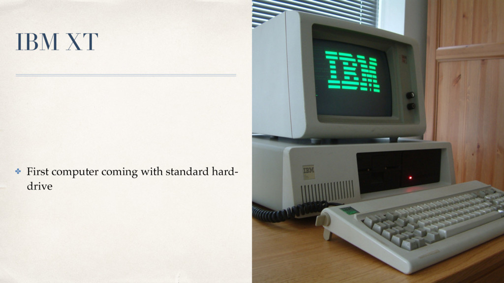 IBM XT ✤ First computer coming with standard ha...