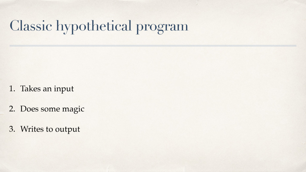Classic hypothetical program 1. Takes an input ...
