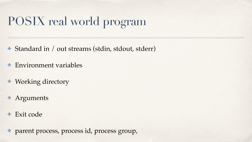 POSIX real world program ✤ Standard in / out st...