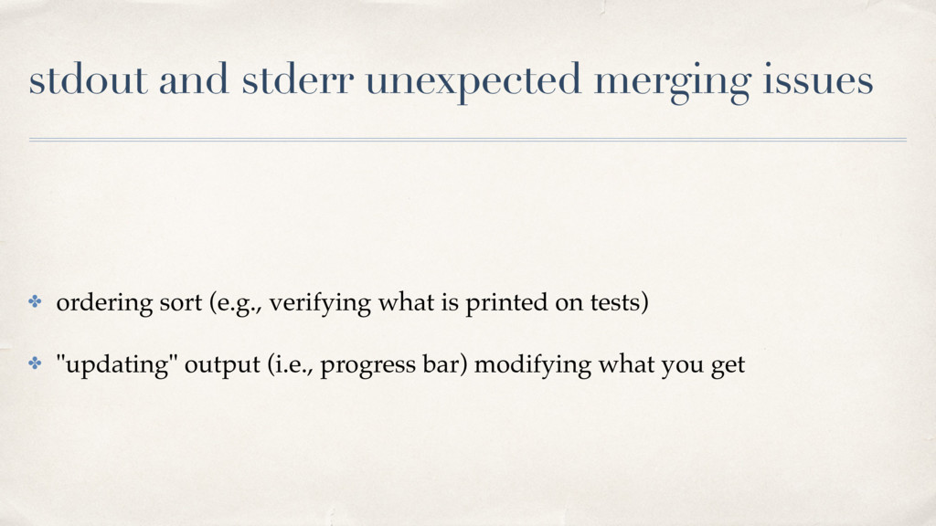 stdout and stderr unexpected merging issues ✤ o...