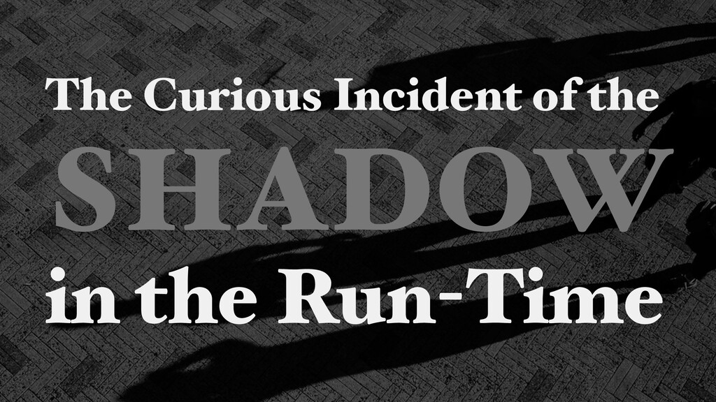 The Curious Incident of the SHADOW in the Run-T...