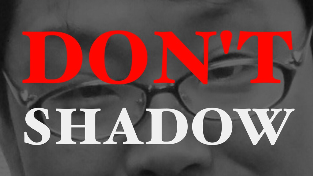 DON'T SHADOW