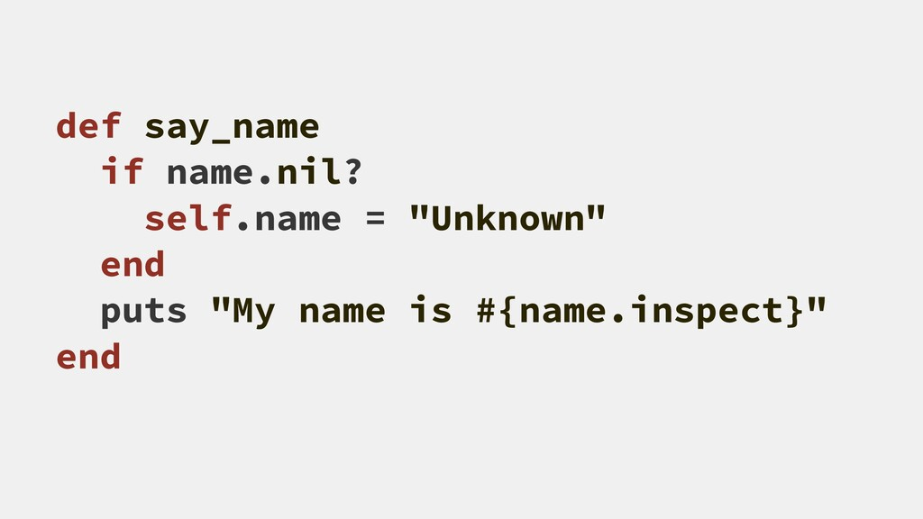 "def say_name if name.nil? self.name = ""Unknown""..."