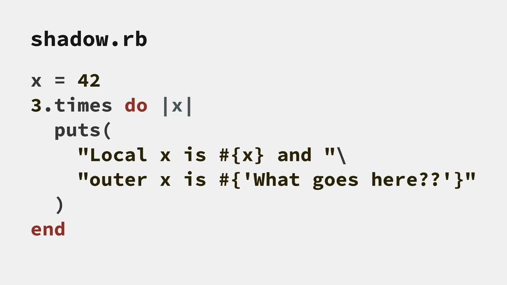 """shadow.rb x = 42 3.times do 