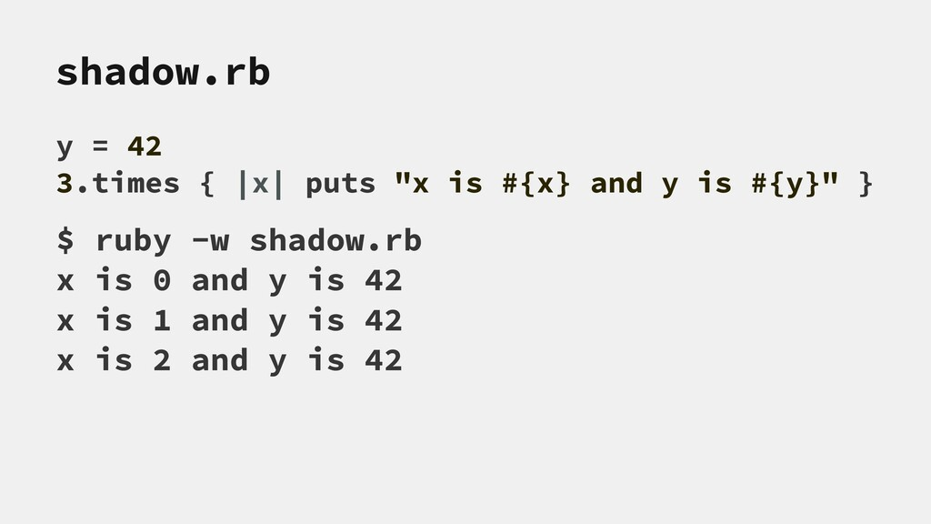 "shadow.rb y = 42 3.times { |x| puts ""x is #{x} ..."