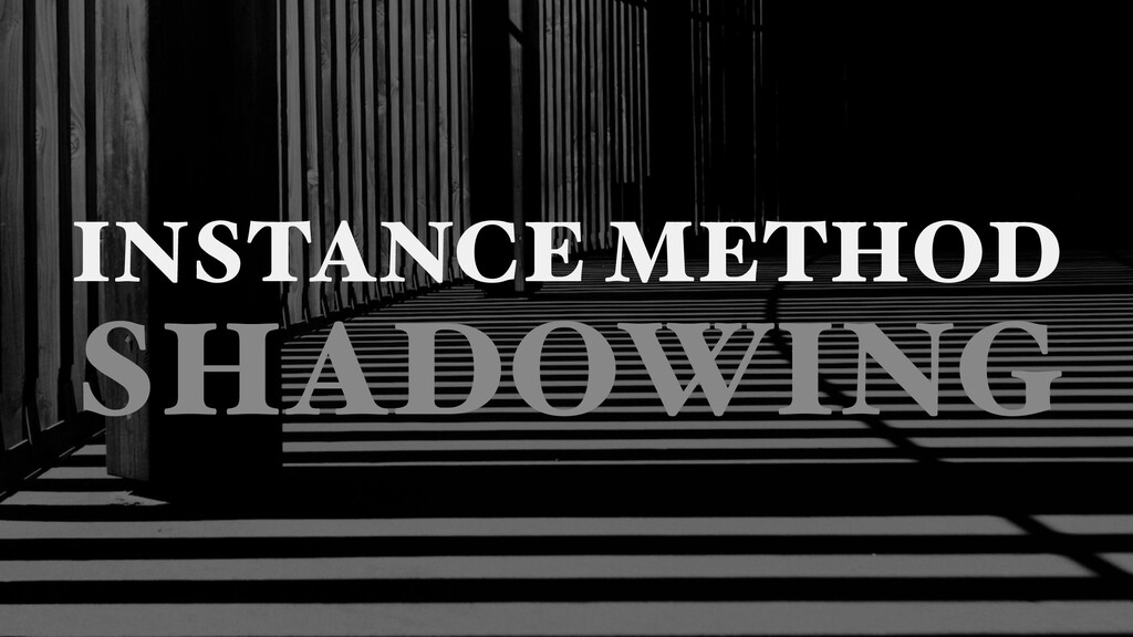 INSTANCE METHOD SHADOWING