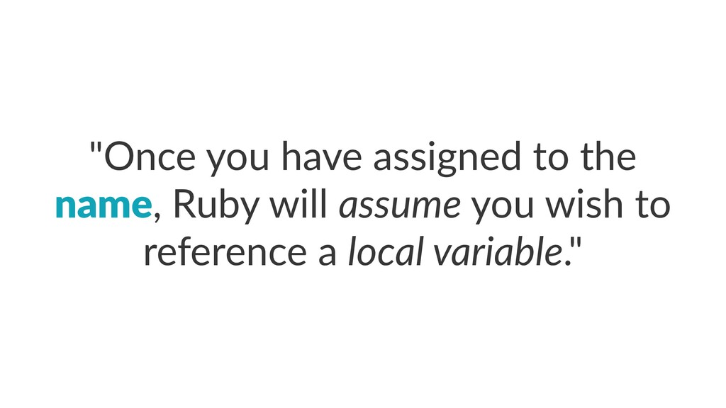 """Once you have assigned to the name, Ruby will ..."