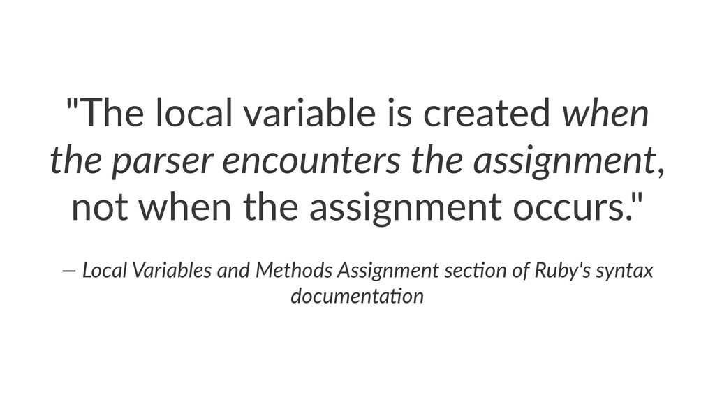 """The local variable is created when the parser ..."