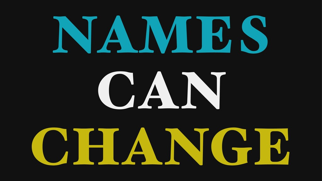 NAMES CAN CHANGE