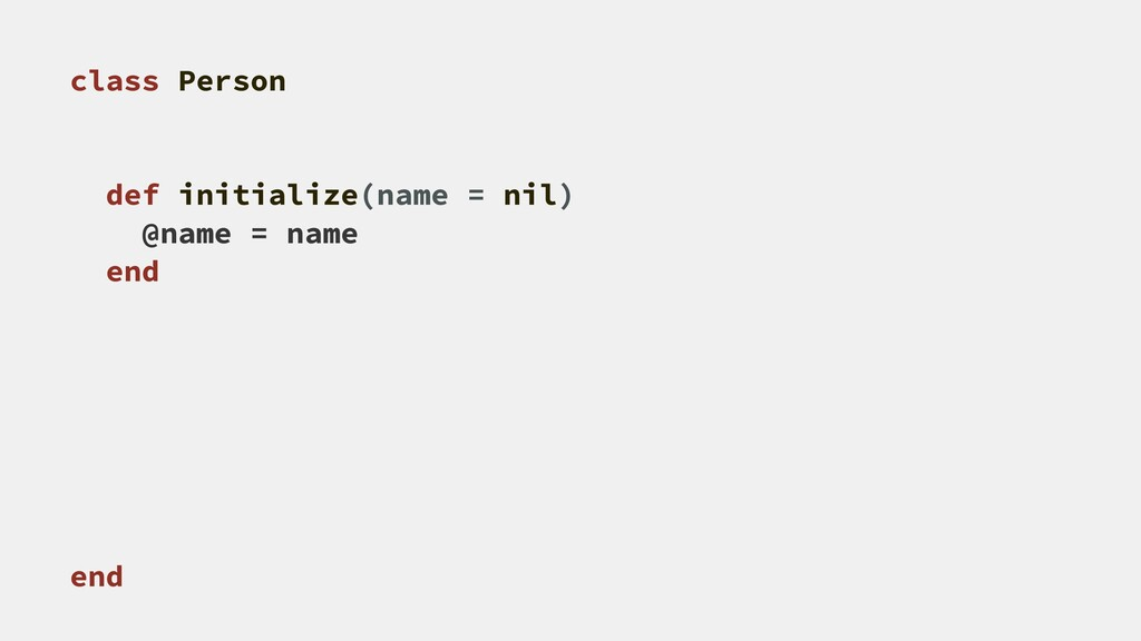 class Person def initialize(name = nil) @name =...