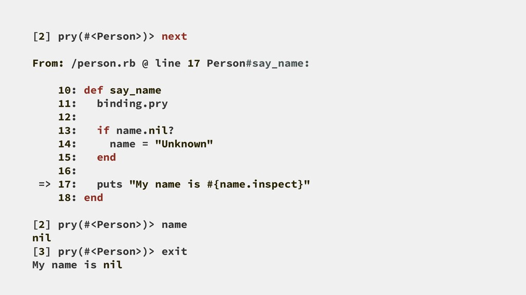[2] pry(#<Person>)> next From: /person.rb @ lin...