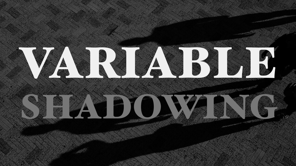 VARIABLE SHADOWING