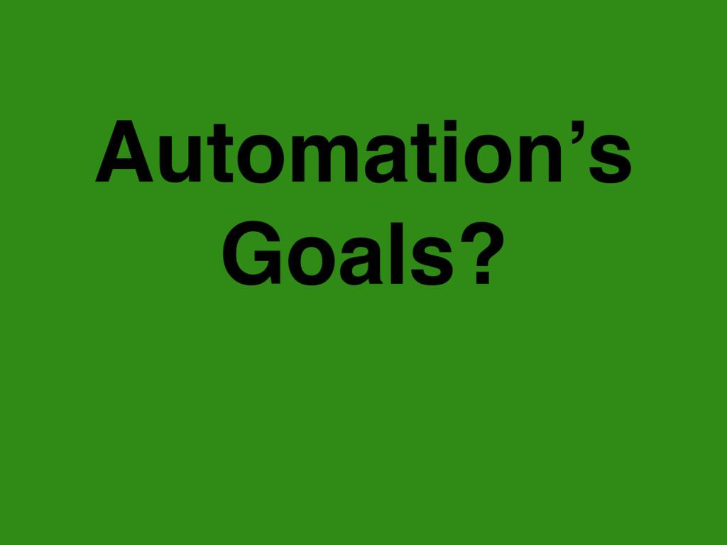 Automation's Goals?