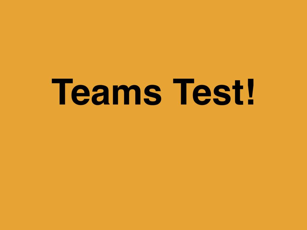 Teams Test!