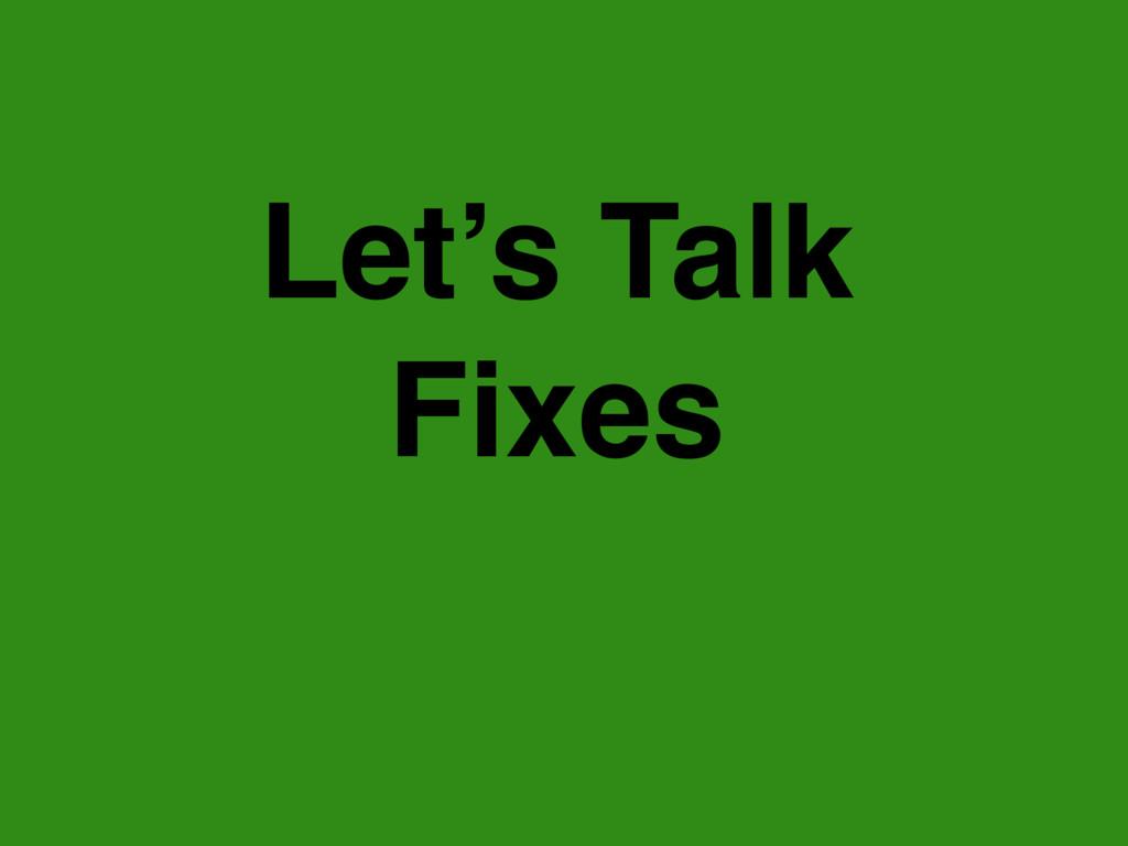Let's Talk Fixes