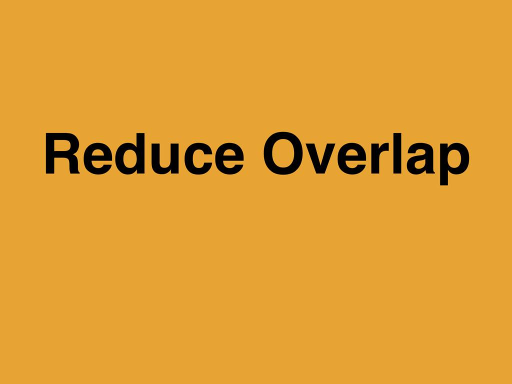Reduce Overlap