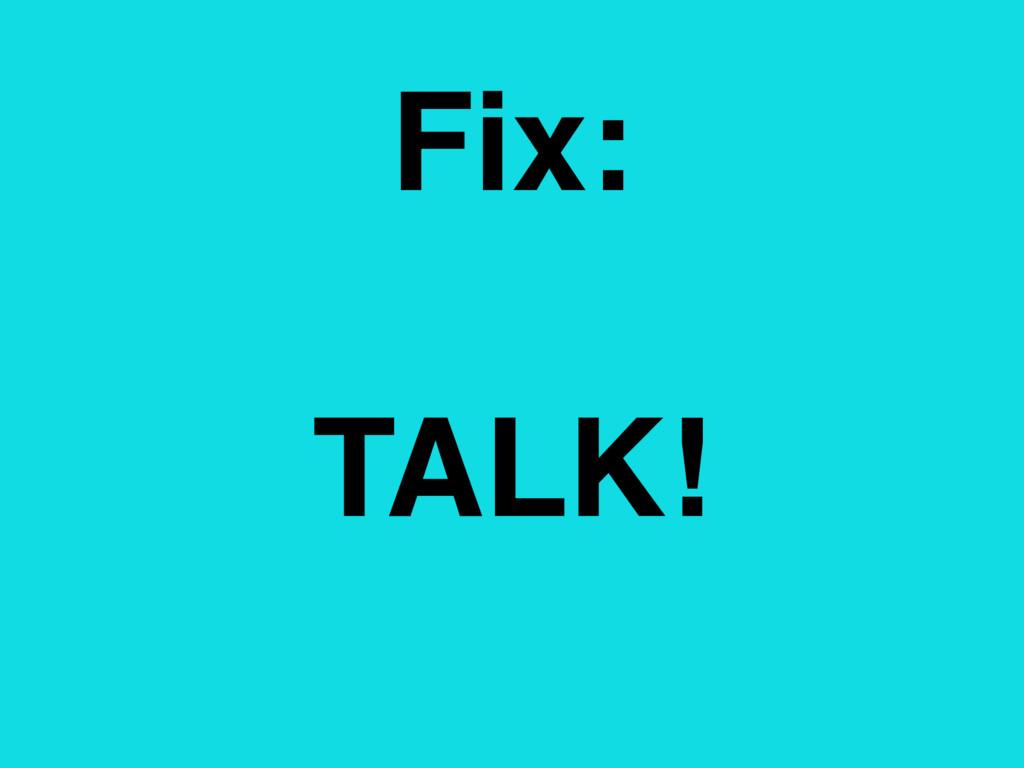 Fix: TALK!