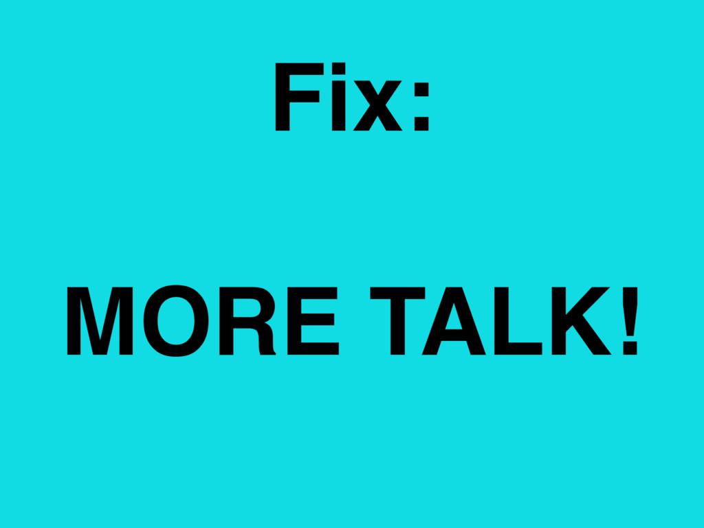 Fix: MORE TALK!