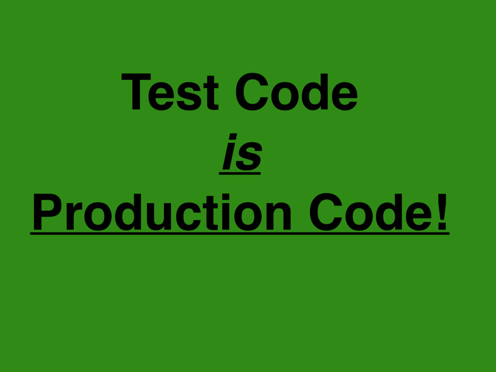 Test Code is Production Code!