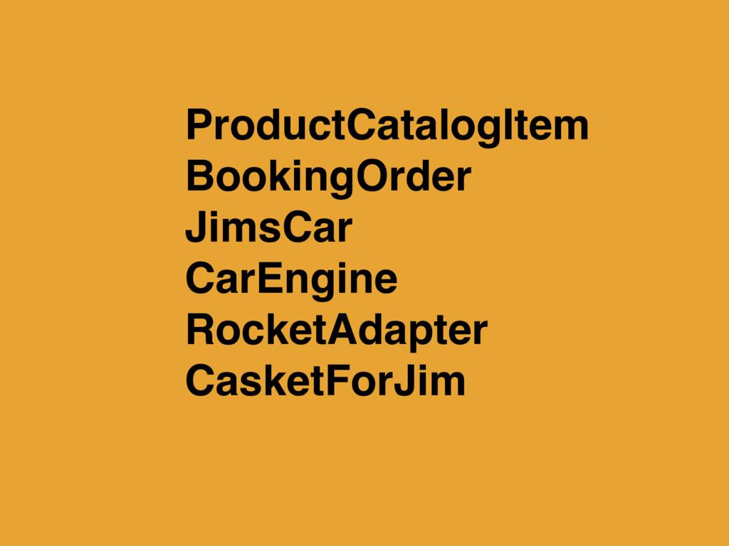 ProductCatalogItem BookingOrder JimsCar CarEngi...