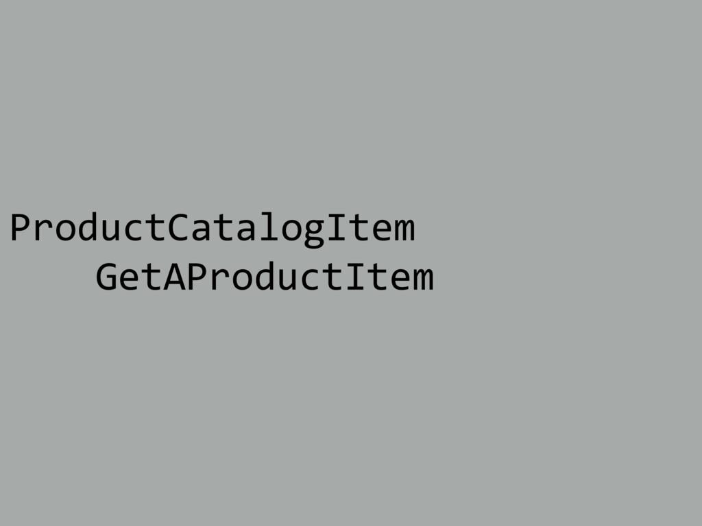 ProductCatalogItem GetAProductItem