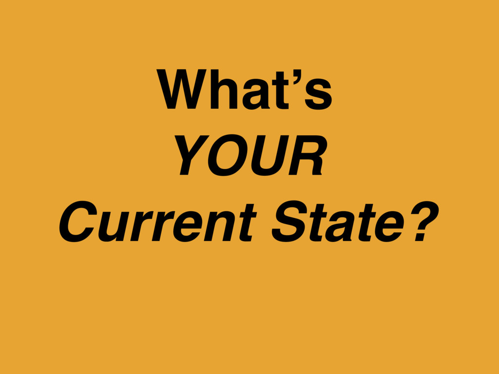 What's YOUR Current State?