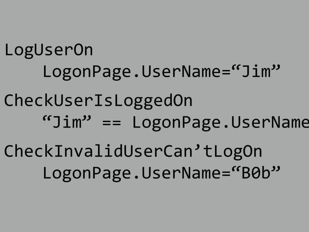 "LogUserOn LogonPage.UserName=""Jim"" CheckUserIsL..."