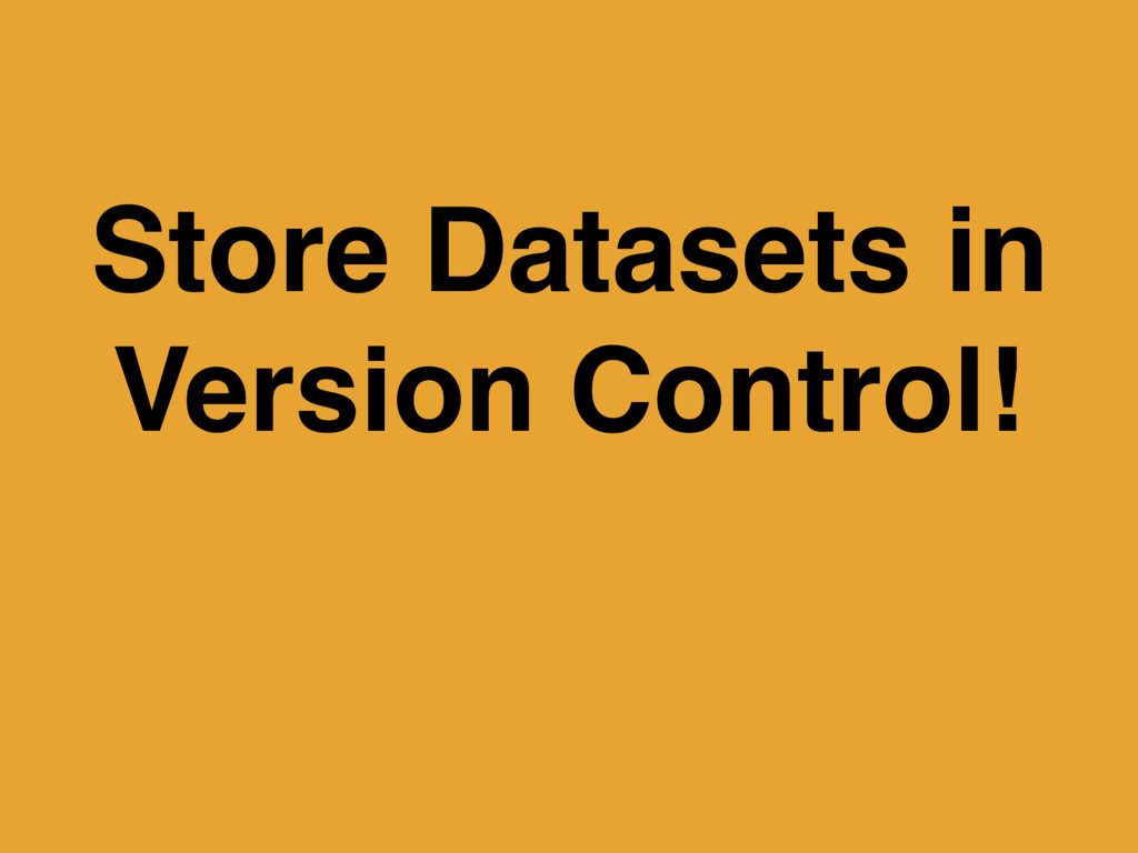 Store Datasets in Version Control!