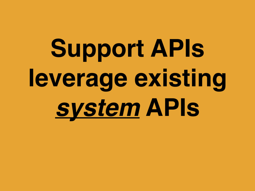 Support APIs leverage existing system APIs