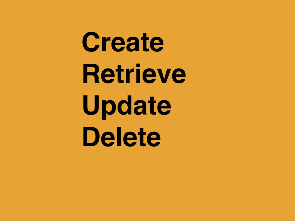 Create Retrieve Update Delete