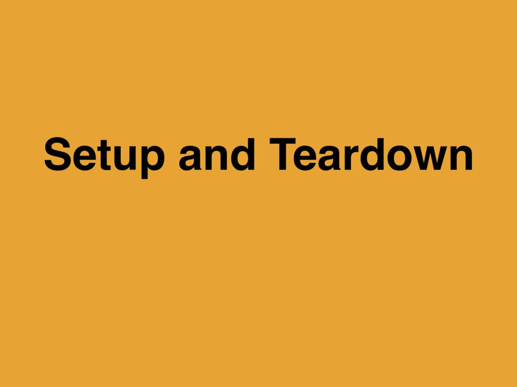 Setup and Teardown