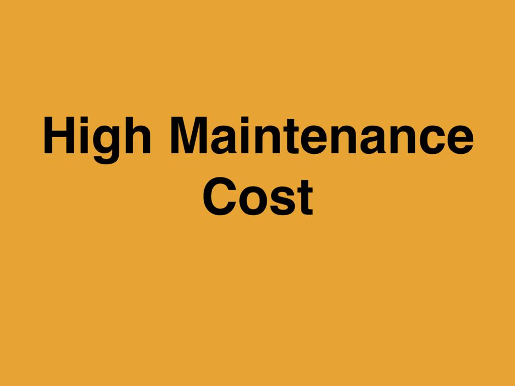 High Maintenance Cost