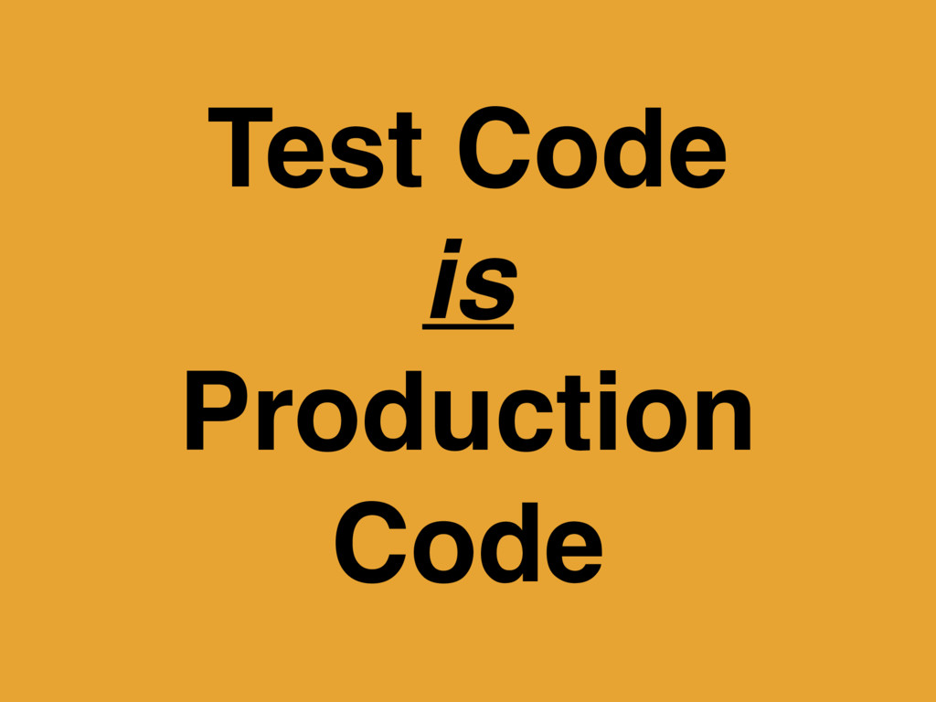 Test Code is Production Code