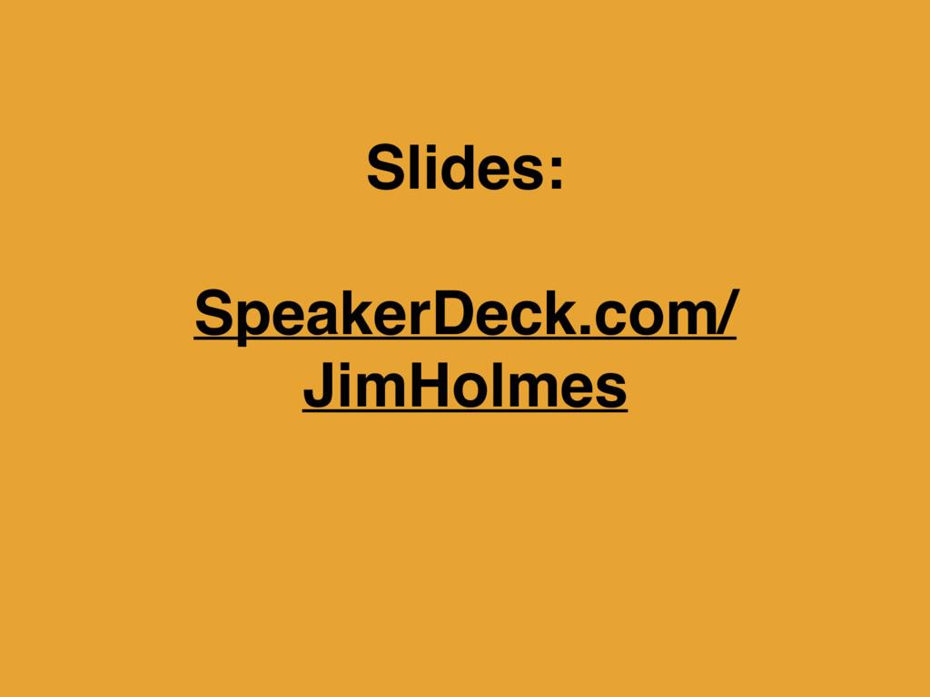 Slides: SpeakerDeck.com/ JimHolmes