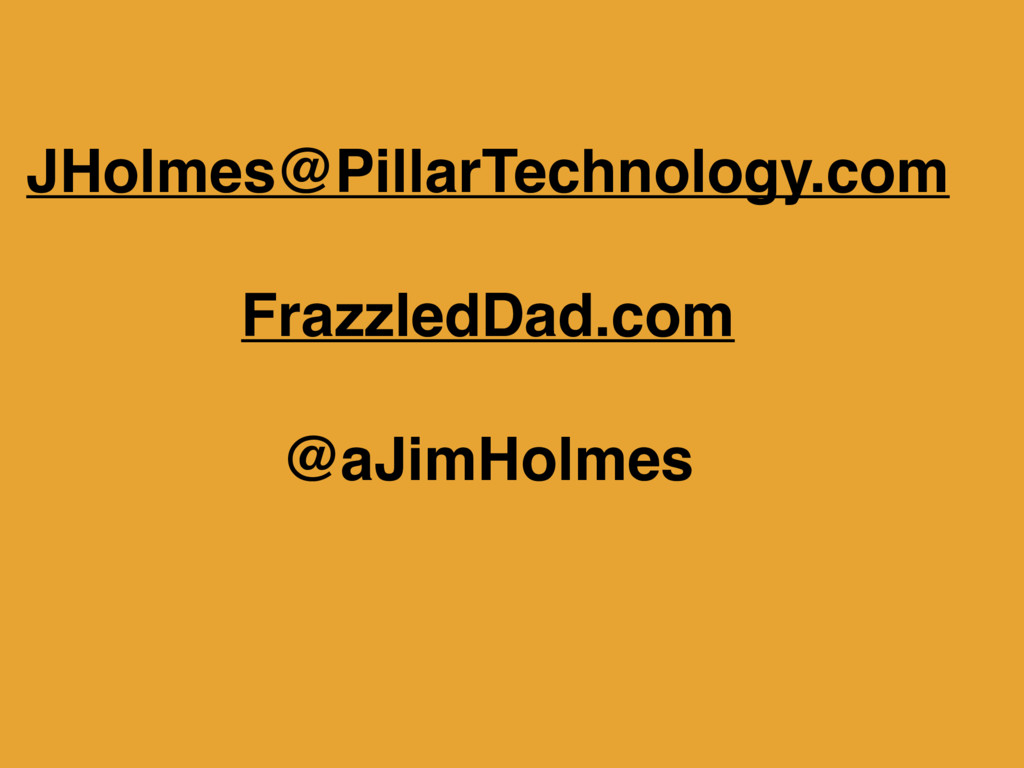 JHolmes@PillarTechnology.com FrazzledDad.com @a...