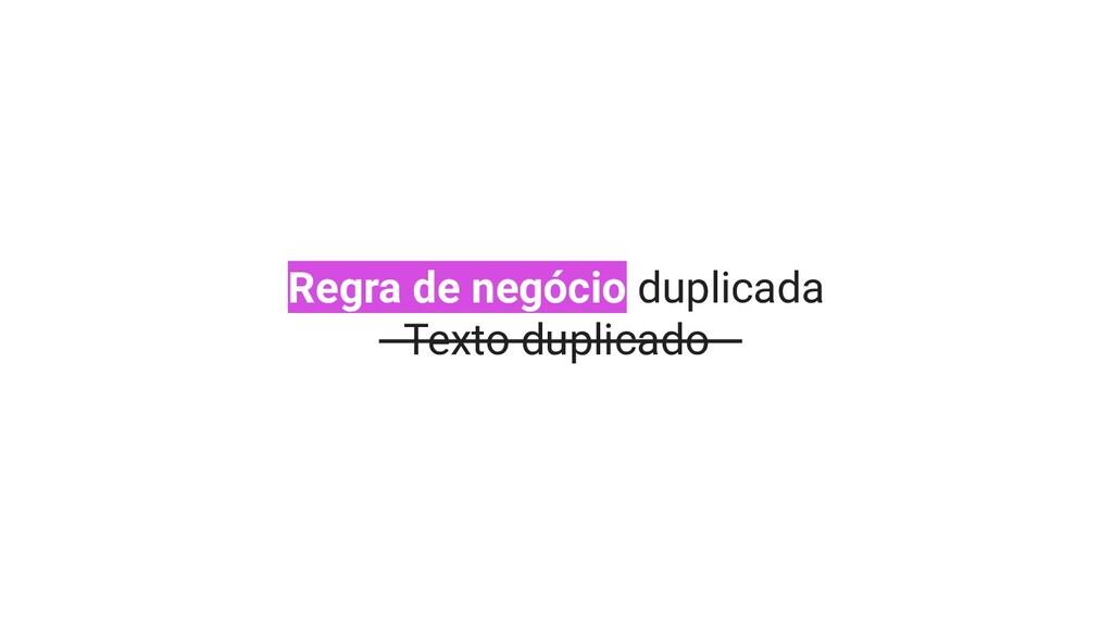 Regra de negócio duplicada Texto duplicado