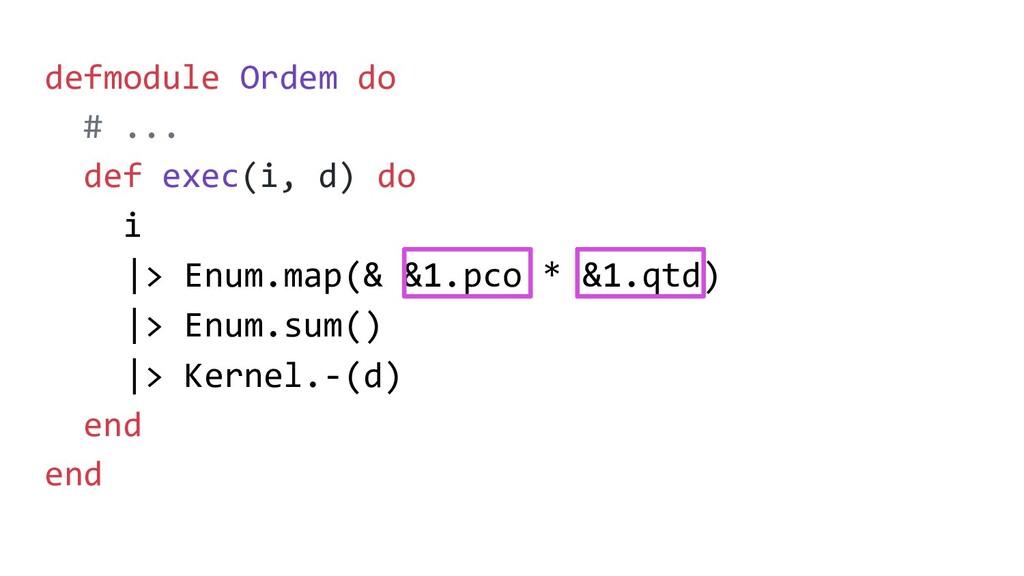 defmodule Ordem do # ... def exec(i, d) do i |>...
